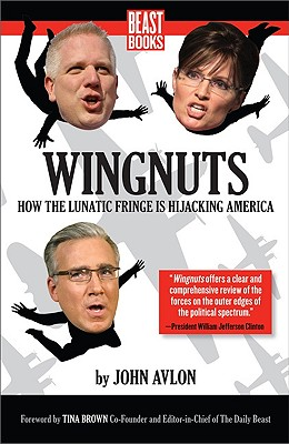 Wingnuts: How the Lunatic Fringe Is Hijacking America Cover Image