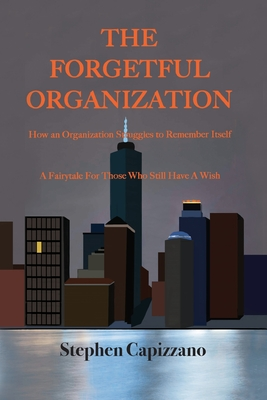 The Forgetful Organization: How an Organization Struggles to Remember Itself Cover Image