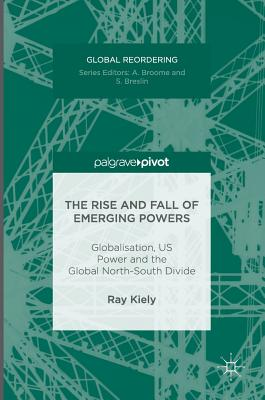The Rise and Fall of Emerging Powers: Globalisation, Us Power and the Global North-South Divide (Global Reordering) Cover Image