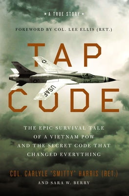 Tap Code: The Epic Survival Tale of a Vietnam POW and the Secret Code That Changed Everything Cover Image