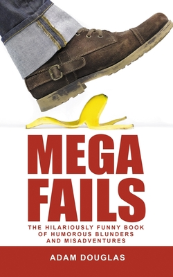 Mega Fails: The Hilariously Funny Book of Humorous Blunders and Misadventures Cover Image