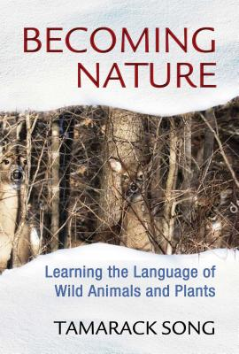 Becoming Nature: Learning the Language of Wild Animals and Plants Cover Image