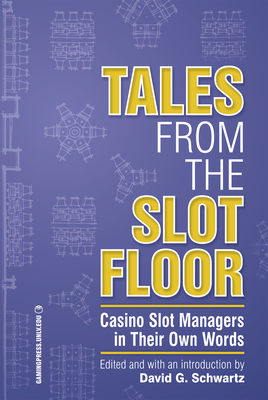Tales from the Slot Floor: Casino Slot Managers in Their Own Words (Gambling Studies Series #1) Cover Image