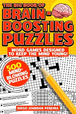 The Big Book of Brain-Boosting Puzzles: Word Games Designed to Keep the Mind Young! Cover Image