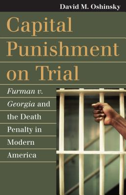 Capital Punishment on Trial: Furman V. Georgia and the Death Penalty in Modern America (Landmark Law Cases & American Society) Cover Image