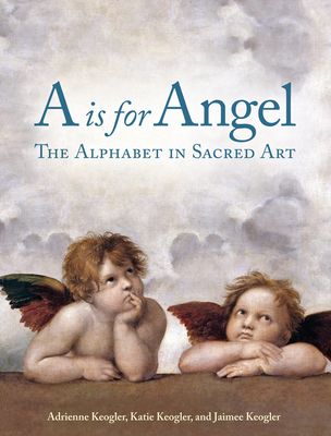 A is for Angel: The Alphabet in Sacred Art Cover Image