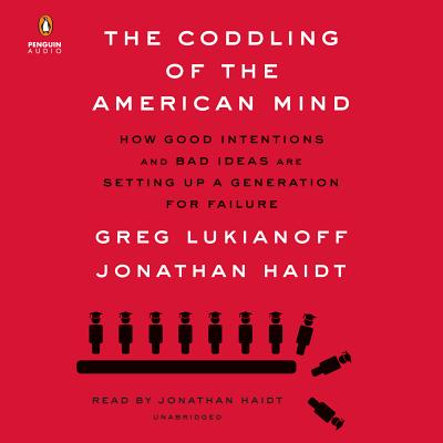 The Coddling of the American Mind: How Good Intentions and Bad Ideas Are Setting Up a Generation for Failure Cover Image
