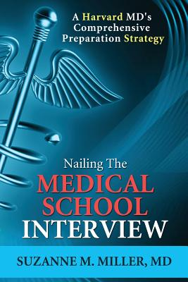 Nailing the Medical School Interview: A Harvard MD's Comprehensive Preparation Strategy Cover Image