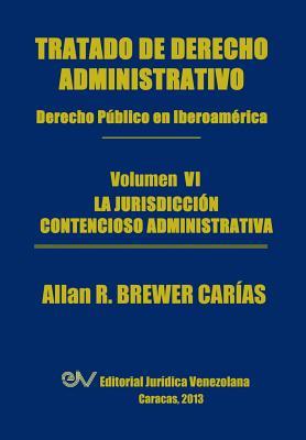 Tratado de Derecho Administrativo. Tomo VI. La Jurisdiccion Contencioso Administrativa Cover Image