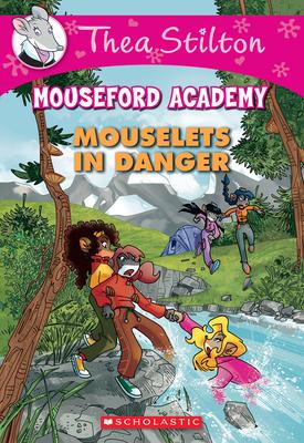 Mouselets In Danger (Thea Stilton Mouseford Academy #3): A Geronimo Stilton Adventure Cover Image