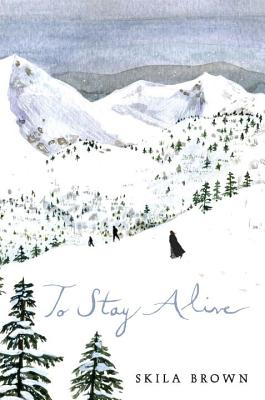 To Stay Alive: Mary Ann Graves and the Tragic Journey of the Donner Party by Skila Brown