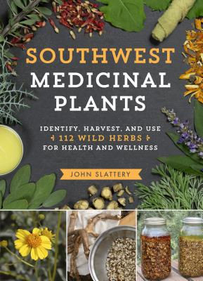 Southwest Medicinal Plants: Identify, Harvest, and Use 112 Wild Herbs for Health and Wellness Cover Image