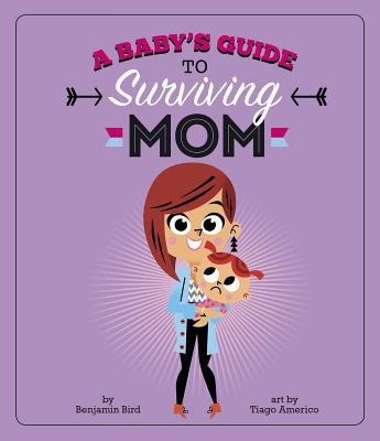 A Baby's Guide to Surviving Mom (Baby Survival Guides) Cover Image