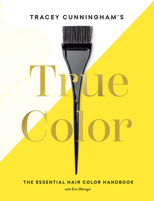 Tracey Cunningham's True Color: The Essential Hair Color Handbook Cover Image