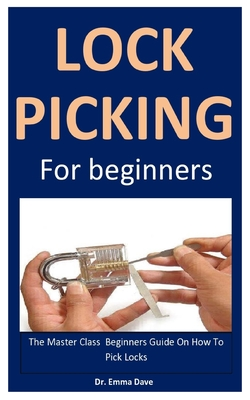 Lock Picking: The Master Class Beginners Guide On How To Pick Locks Cover Image