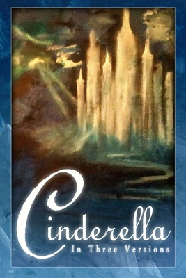 Cinderella: The Classic Tale in Three Versions Cover Image