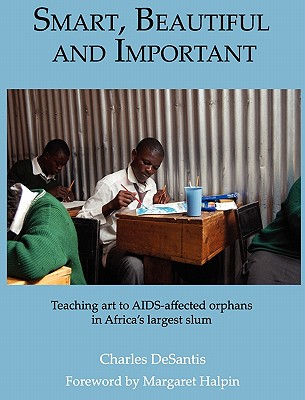 Smart, Beautiful and Important: Teaching art to AIDS-affected orphans in Africa's largest slum Cover Image