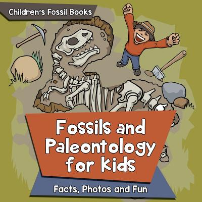 Fossils and Paleontology for kids: Facts, Photos and Fun - Children's Fossil Books Cover Image