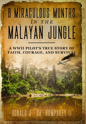 8 Miraculous Months in the Malayan Jungle: A WWII Pilot's True Story of Faith, Courage, and Survival Cover Image