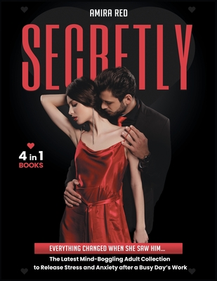 SECRETLY [4 Books in 1]: Everything Changed When She Saw Him... The Latest Mind-Boggling Adult Collection to Release Stress and Anxiety after a Cover Image