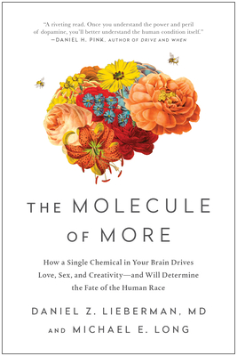 The Molecule of More: How a Single Chemical in Your Brain Drives Love, Sex, and Creativity--And Will Determine the Fate of the Human Race Cover Image