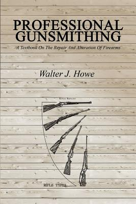 Professional Gunsmithing: A Textbook On The Repair And Alteration Of Firearms Cover Image