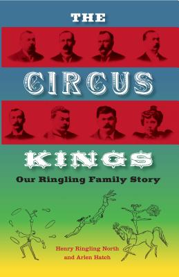 The Circus Kings: Our Ringling Family Story Cover Image