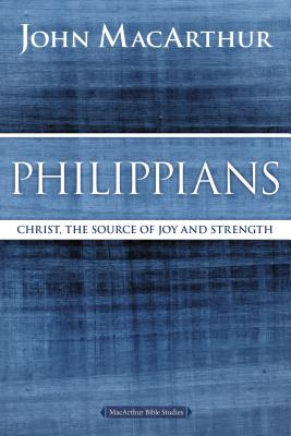 Philippians: Christ, the Source of Joy and Strength (MacArthur Bible Studies) Cover Image