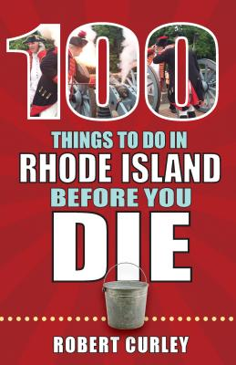 100 Things to Do in Rhode Island Before You Die (100 Things to Do Before You Die) Cover Image