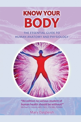 KNOW YOUR BODY The Essential Guide to Human Anatomy and Physiology Cover Image