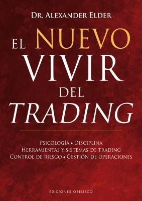 El Nuevo Vivir del Trading: Psicologia, Disciplina, Herramientas y Sistemas de Trading Control de Riesgo, Gestion de Operaciones Cover Image