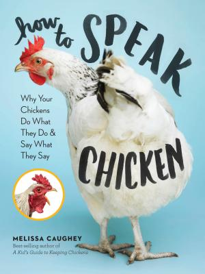 How to Speak Chicken: Why Your Chickens Do What They Do & Say What They Say Cover Image