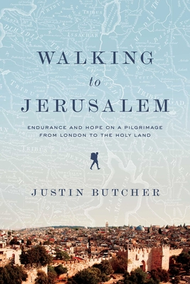 Walking to Jerusalem: Endurance and Hope on a Pilgrimage from London to the Holy Land Cover Image