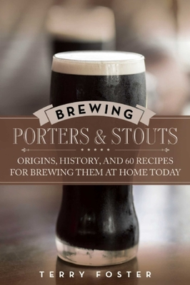 Brewing Porters and Stouts: Origins, History, and 60 Recipes for Brewing Them at Home Today Cover Image