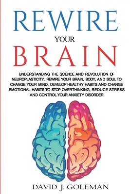 Rewire Your Brain: Understanding the Science and Revolution of Neuroplasticity. Rewire your Brain, Body, and Soul to Change your Mind, De Cover Image