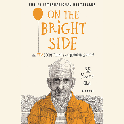 On the Bright Side Lib/E: The New Secret Diary of Hendrik Groen, 85 Years Old Cover Image