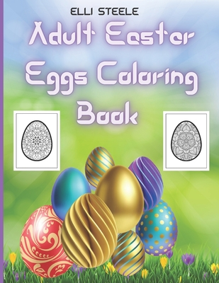 Adult Easter Eggs Coloring Book: Amazing Easter Eggs coloring book for Adults with Beautiful eggs Design , Tangled Ornaments, and More! Cover Image