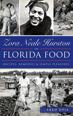 Zora Neale Hurston on Florida Food: Recipes, Remedies & Simple Pleasures