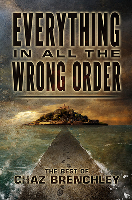 Everything in All the Wrong Order: The Best of Chaz Brenchley Cover Image