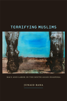 Terrifying Muslims: Race and Labor in the South Asian Diaspora Cover Image