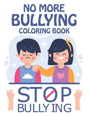No More Bullying Coloring Book: an amazing gift for kids to be friendly, control anger and made friends easy . Cover Image