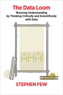 The Data Loom: Weaving Understanding by Thinking Critically and Scientifically with Data Cover Image