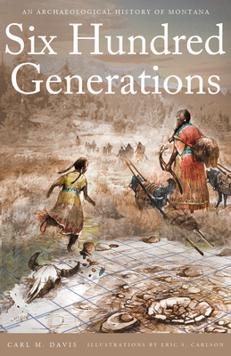 Six Hundred Generations: An Archaeological History of Montana Cover Image