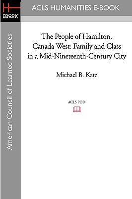 The People of Hamilton, Canada West: Family and Class in a Mid-Nineteenth-Century City Cover Image