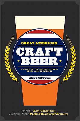 Great American Craft Beer: A Guide to the Nation's Finest Beers and Breweries Cover Image