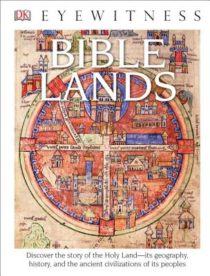 DK Eyewitness Books: Bible Lands: Discover the Story of the Holy Land its Geography, History, and the Ancient Civi Cover Image
