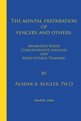 The Mental Preparation Of Fencers and Others: Awareness-based Concentrative Analysis (A-COAN) and Mind Fitness Training Cover Image