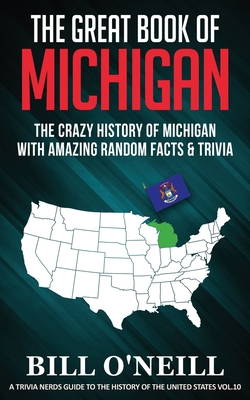 The Great Book of Michigan: The Crazy History of Michigan with Amazing Random Facts & Trivia Cover Image