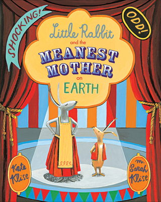 Little Rabbit and the Meanest Mother On Earth by Kate Klise and M. Sarah Klise