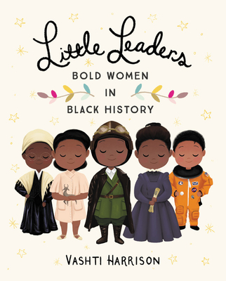 Little Leaders: Bold Women in Black History (Vashti Harrison) Cover Image